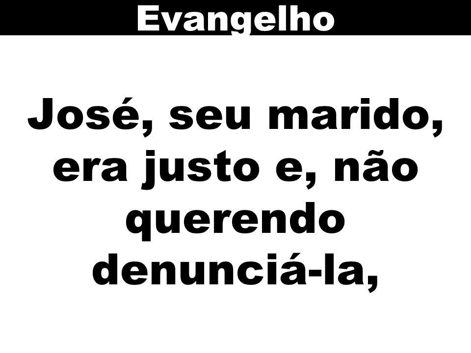 José, seu marido, era justo e, não querendo denunciá-la, Evangelho