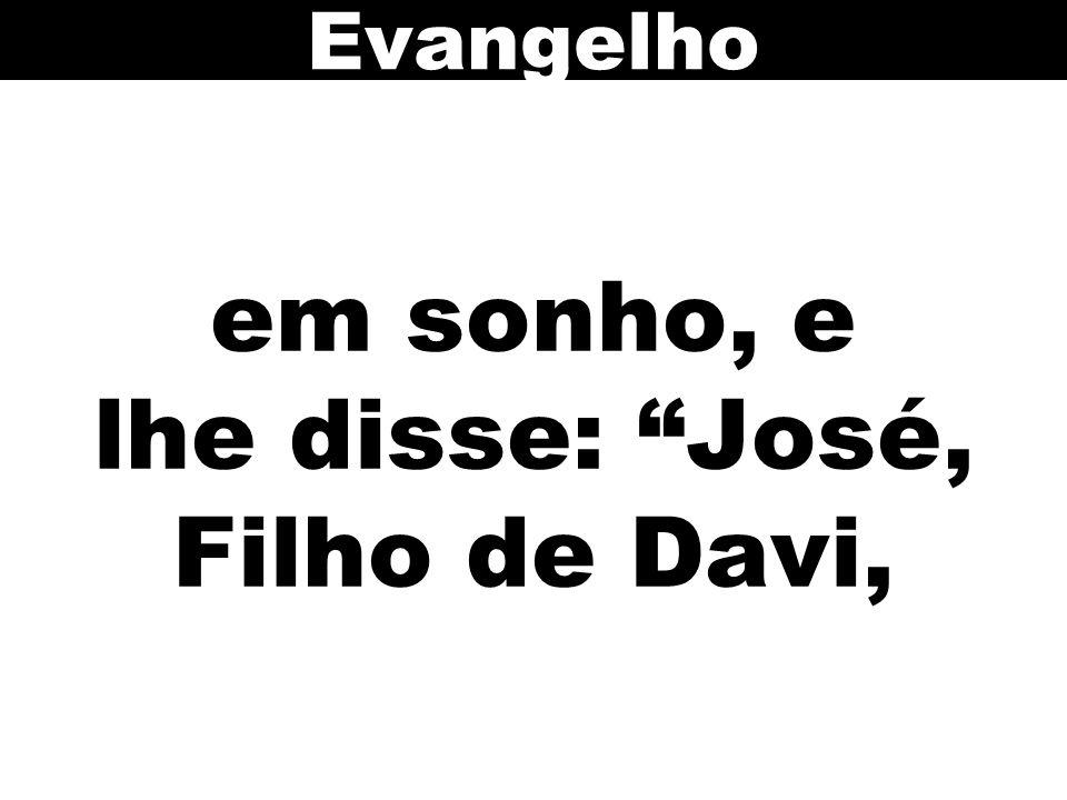 """em sonho, e lhe disse: """"José, Filho de Davi, Evangelho"""