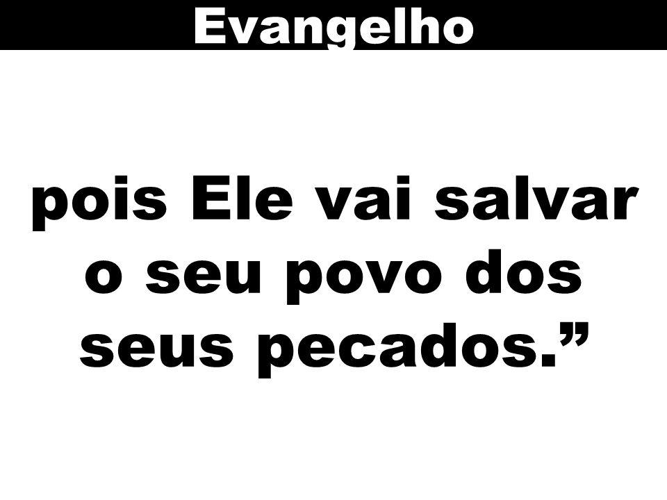 """pois Ele vai salvar o seu povo dos seus pecados."""" Evangelho"""