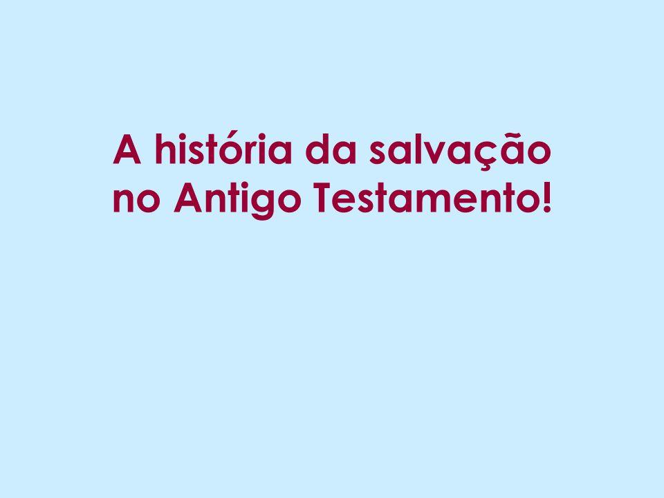 A história da salvação no Antigo Testamento!