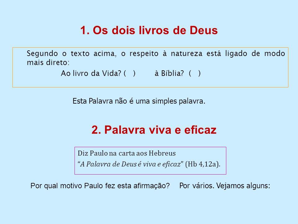 1. Os dois livros de Deus Segundo o texto acima, o respeito à natureza está ligado de modo mais direto: Ao livro da Vida? ( ) à Bíblia? ( ) Esta Palav