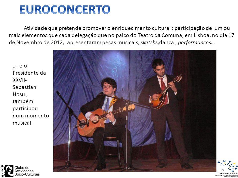 Atividade que pretende promover o enriquecimento cultural : participação de um ou mais elementos que cada delegação que no palco do Teatro da Comuna, em Lisboa, no dia 17 de Novembro de 2012, apresentaram peças musicais, sketshs,dança, performances… … e o Presidente da XXVII- Sebastian Hosu, também participou num momento musical.