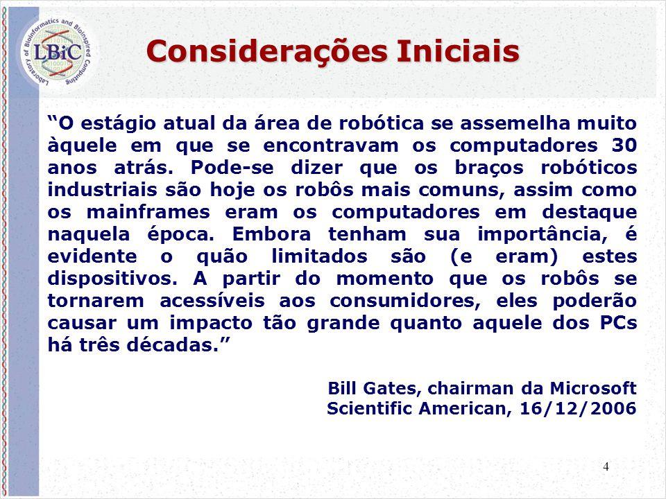 """4 Considerações Iniciais """"O estágio atual da área de robótica se assemelha muito àquele em que se encontravam os computadores 30 anos atrás. Pode-se d"""