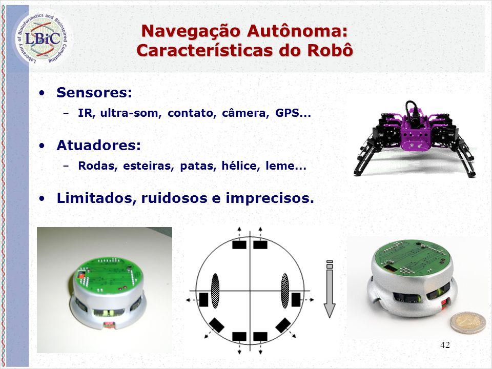 42 Navegação Autônoma: Características do Robô •Sensores: –IR, ultra-som, contato, câmera, GPS... •Atuadores: –Rodas, esteiras, patas, hélice, leme...
