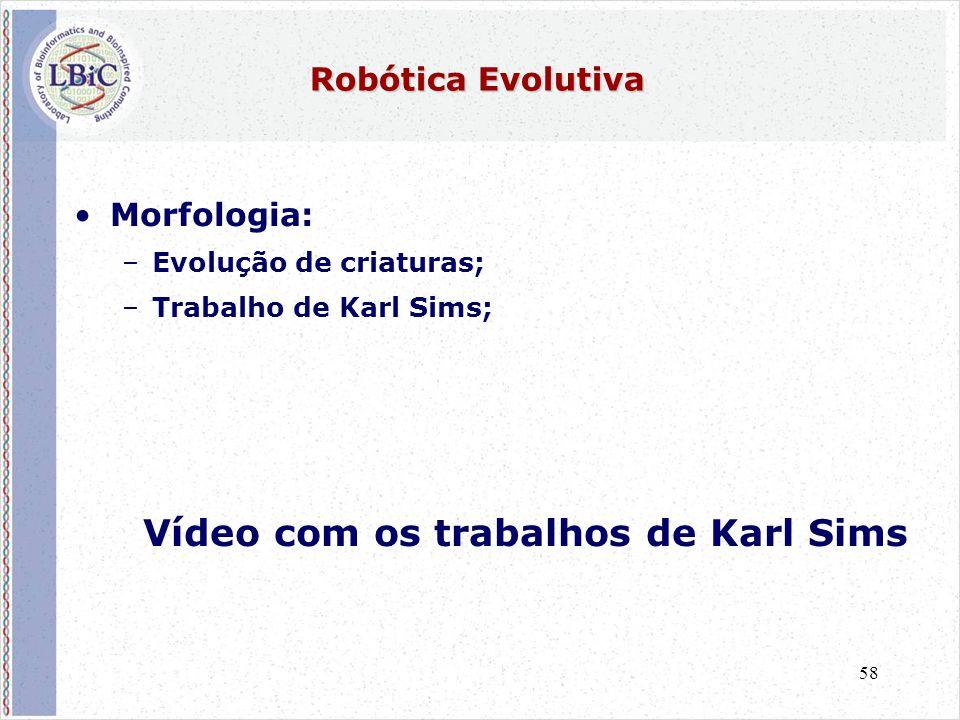 58 Robótica Evolutiva •Morfologia: –Evolução de criaturas; –Trabalho de Karl Sims; Vídeo com os trabalhos de Karl Sims