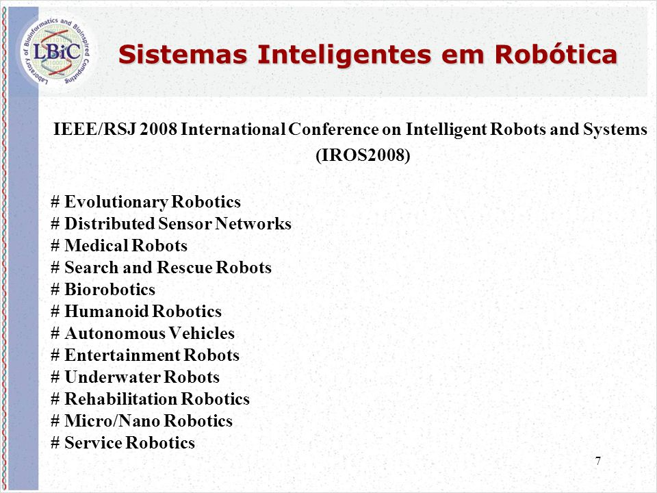 7 Sistemas Inteligentes em Robótica IEEE/RSJ 2008 International Conference on Intelligent Robots and Systems (IROS2008) # Evolutionary Robotics # Dist