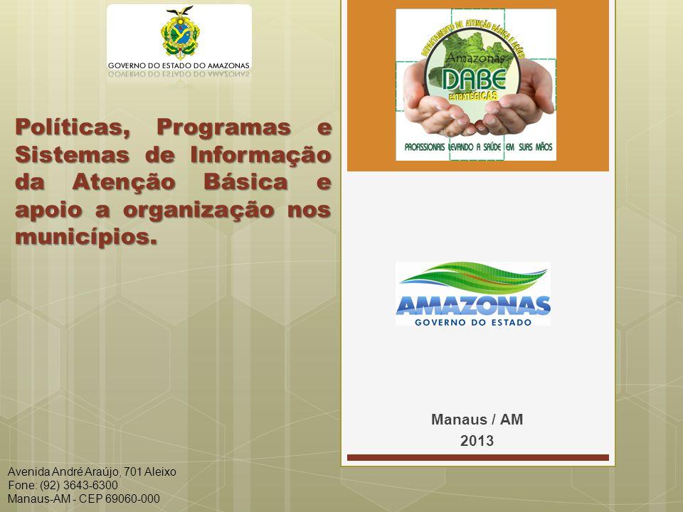 Políticas, Programas e Sistemas de Informação da Atenção Básica e apoio a organização nos municípios. Manaus / AM 2013 Avenida André Araújo, 701 Aleix