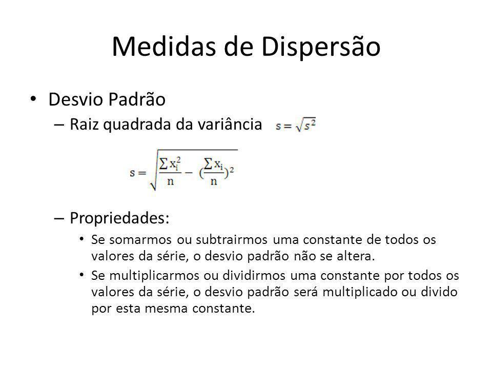 Medidas de Dispersão • Desvio Padrão – Raiz quadrada da variância – Propriedades: • Se somarmos ou subtrairmos uma constante de todos os valores da sé
