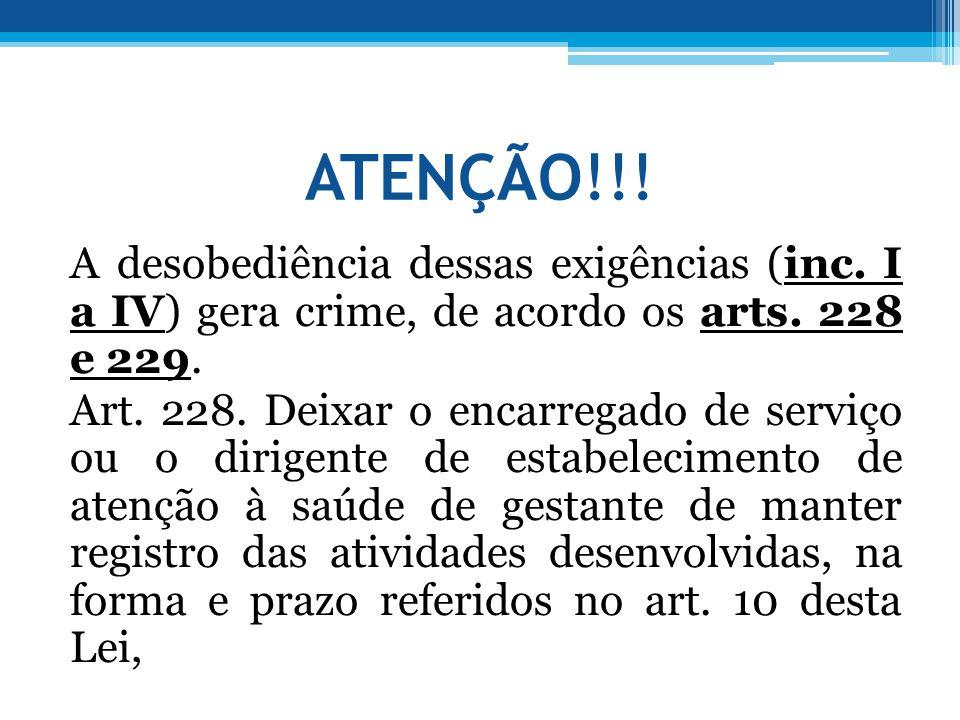 ATENÇÃO!!! A desobediência dessas exigências (inc. I a IV) gera crime, de acordo os arts. 228 e 229. Art. 228. Deixar o encarregado de serviço ou o di