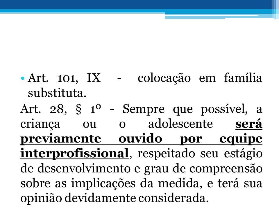 •Art. 101, IX - colocação em família substituta. Art. 28, § 1º - Sempre que possível, a criança ou o adolescente será previamente ouvido por equipe in