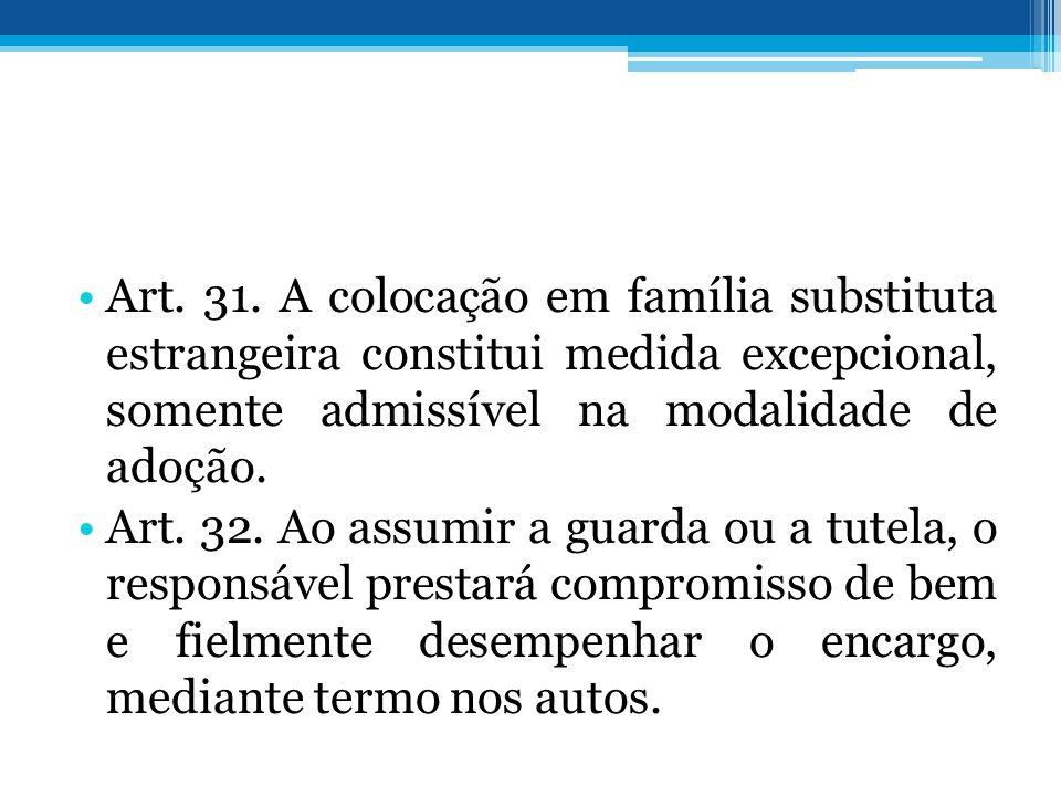 •Art. 31. A colocação em família substituta estrangeira constitui medida excepcional, somente admissível na modalidade de adoção. •Art. 32. Ao assumir