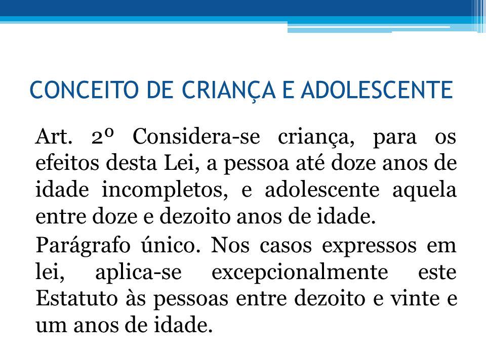 CONCEITO DE CRIANÇA E ADOLESCENTE Art. 2º Considera-se criança, para os efeitos desta Lei, a pessoa até doze anos de idade incompletos, e adolescente