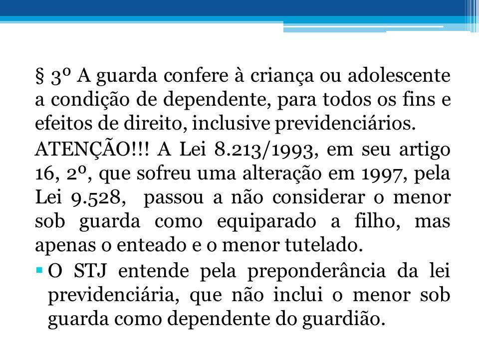 § 3º A guarda confere à criança ou adolescente a condição de dependente, para todos os fins e efeitos de direito, inclusive previdenciários. ATENÇÃO!!