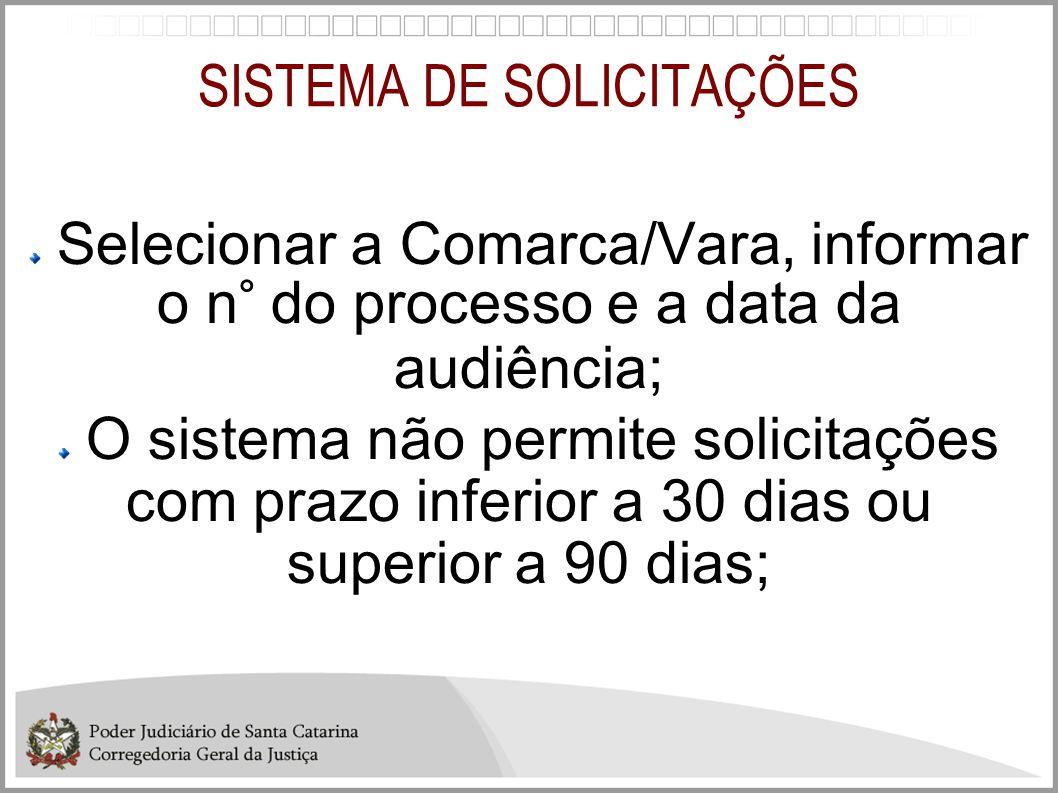 SISTEMA DE SOLICITAÇÕES Selecionar a Comarca/Vara, informar o n° do processo e a data da audiência; O sistema não permite solicitações com prazo infer