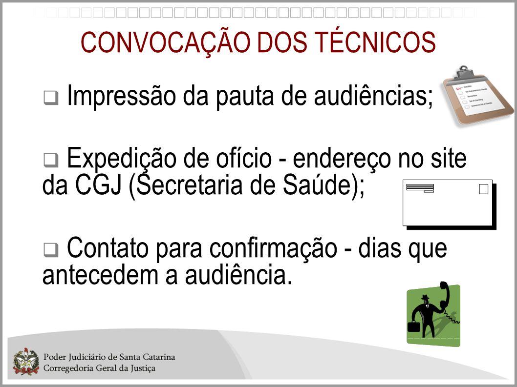 CONVOCAÇÃO DOS TÉCNICOS  Impressão da pauta de audiências;  Expedição de ofício - endereço no site da CGJ (Secretaria de Saúde);  Contato para conf