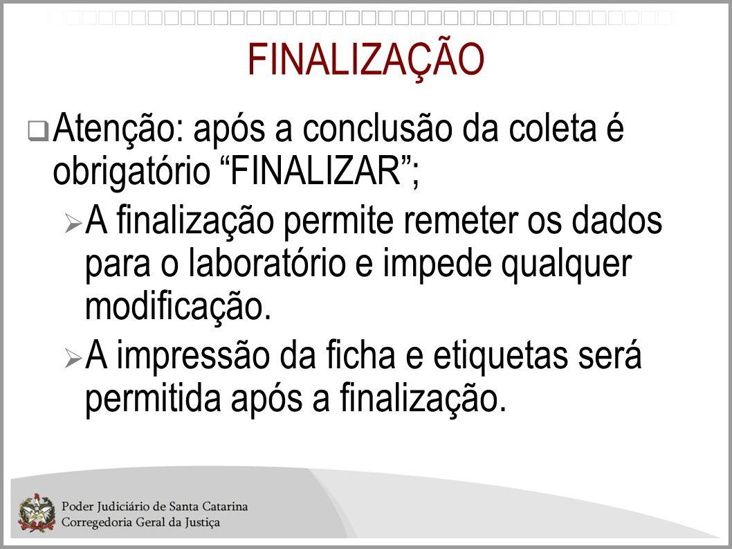 """FINALIZAÇÃO  Atenção: após a conclusão da coleta é obrigatório """"FINALIZAR"""";  A finalização permite remeter os dados para o laboratório e impede qual"""