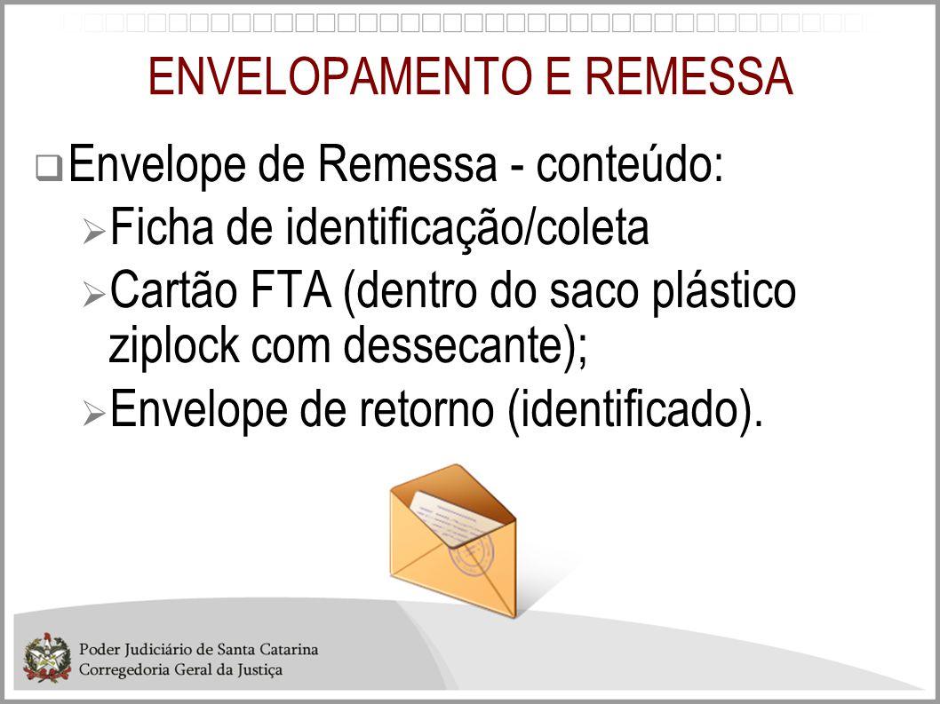 ENVELOPAMENTO E REMESSA  Envelope de Remessa - conteúdo:  Ficha de identificação/coleta  Cartão FTA (dentro do saco plástico ziplock com dessecante