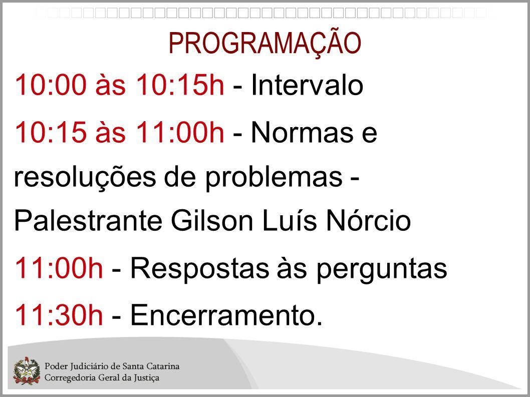 PROGRAMAÇÃO 10:00 às 10:15h - Intervalo 10:15 às 11:00h - Normas e resoluções de problemas - Palestrante Gilson Luís Nórcio 11:00h - Respostas às perg
