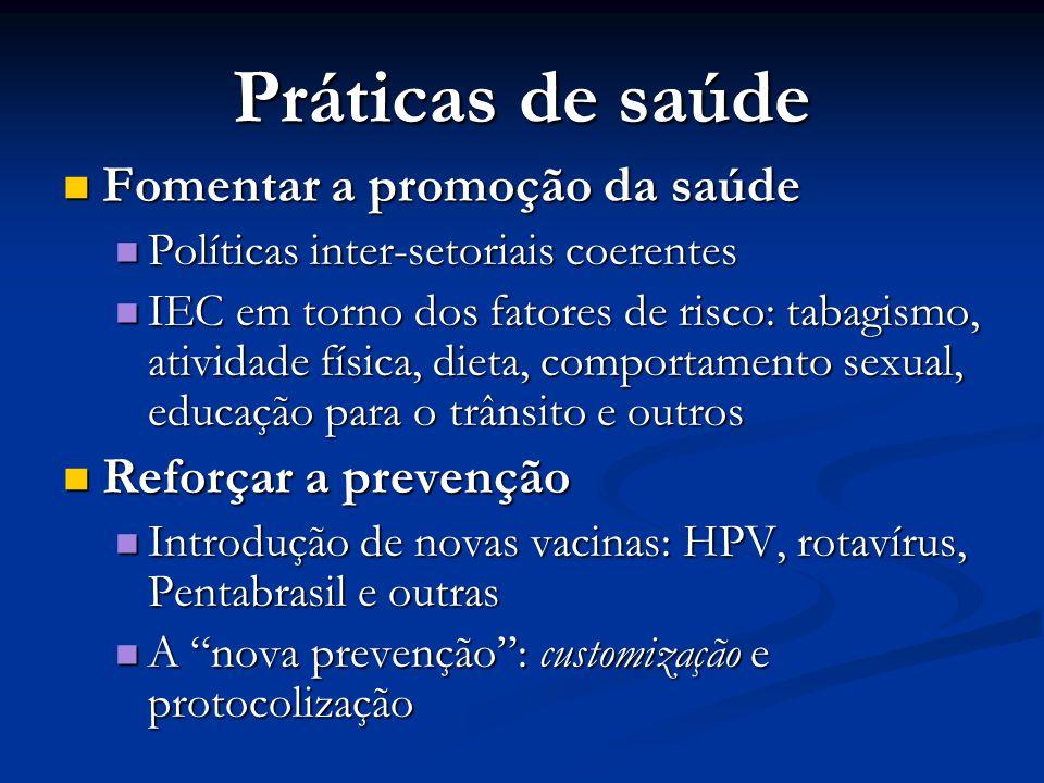 Práticas de saúde  Fomentar a promoção da saúde  Políticas inter-setoriais coerentes  IEC em torno dos fatores de risco: tabagismo, atividade físic