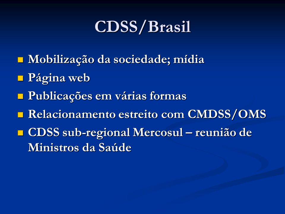 CDSS/Brasil  Mobilização da sociedade; mídia  Página web  Publicações em várias formas  Relacionamento estreito com CMDSS/OMS  CDSS sub-regional