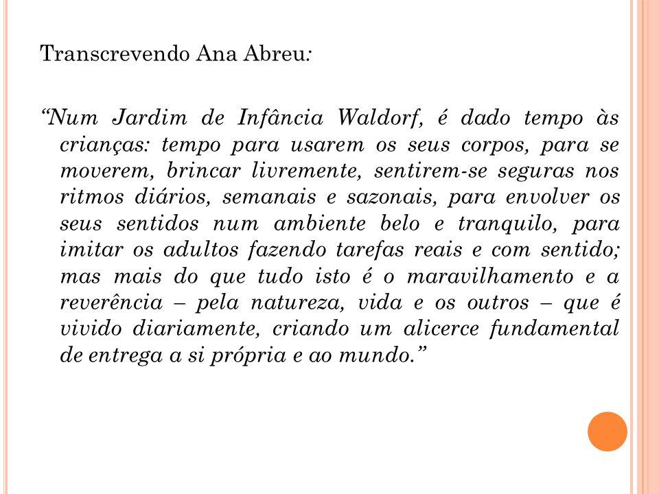 """Transcrevendo Ana Abreu : """"Num Jardim de Infância Waldorf, é dado tempo às crianças: tempo para usarem os seus corpos, para se moverem, brincar livrem"""