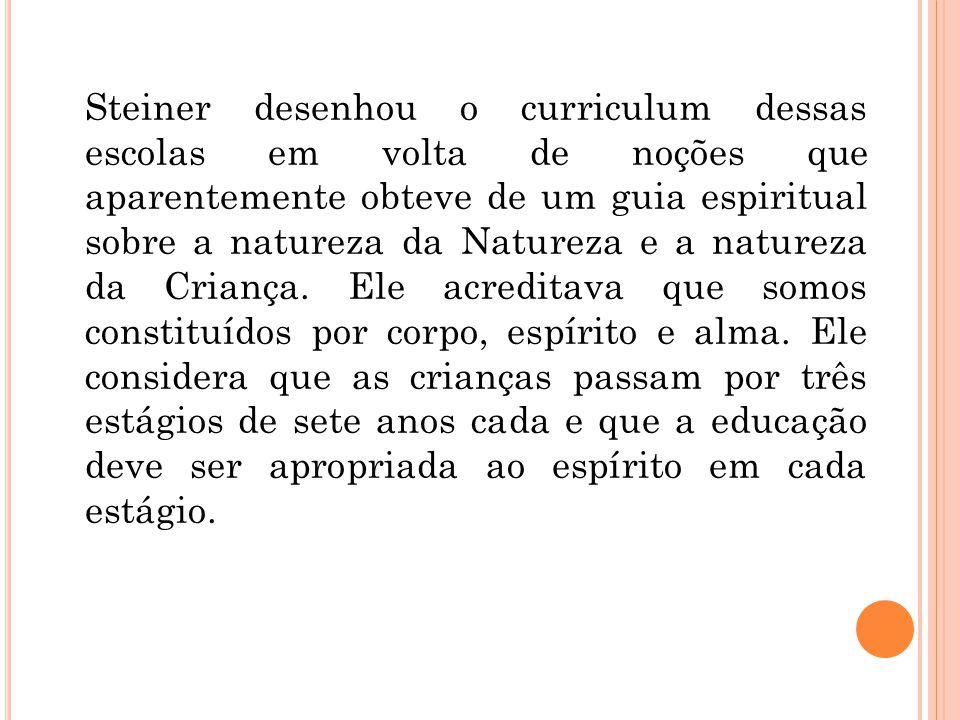 Steiner desenhou o curriculum dessas escolas em volta de noções que aparentemente obteve de um guia espiritual sobre a natureza da Natureza e a nature
