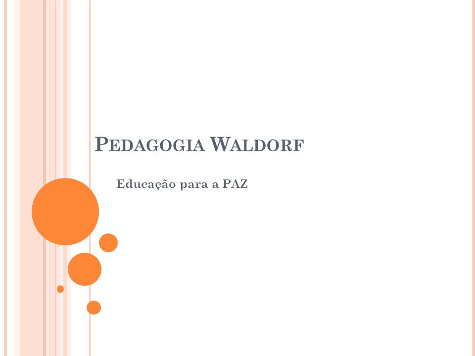 P EDAGOGIA W ALDORF Educação para a PAZ