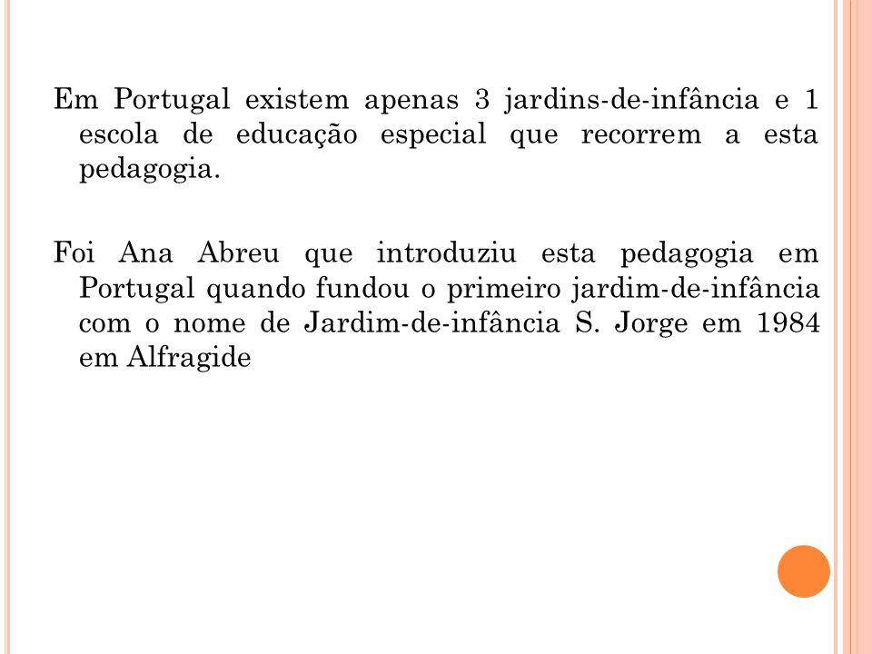 Em Portugal existem apenas 3 jardins-de-infância e 1 escola de educação especial que recorrem a esta pedagogia. Foi Ana Abreu que introduziu esta peda