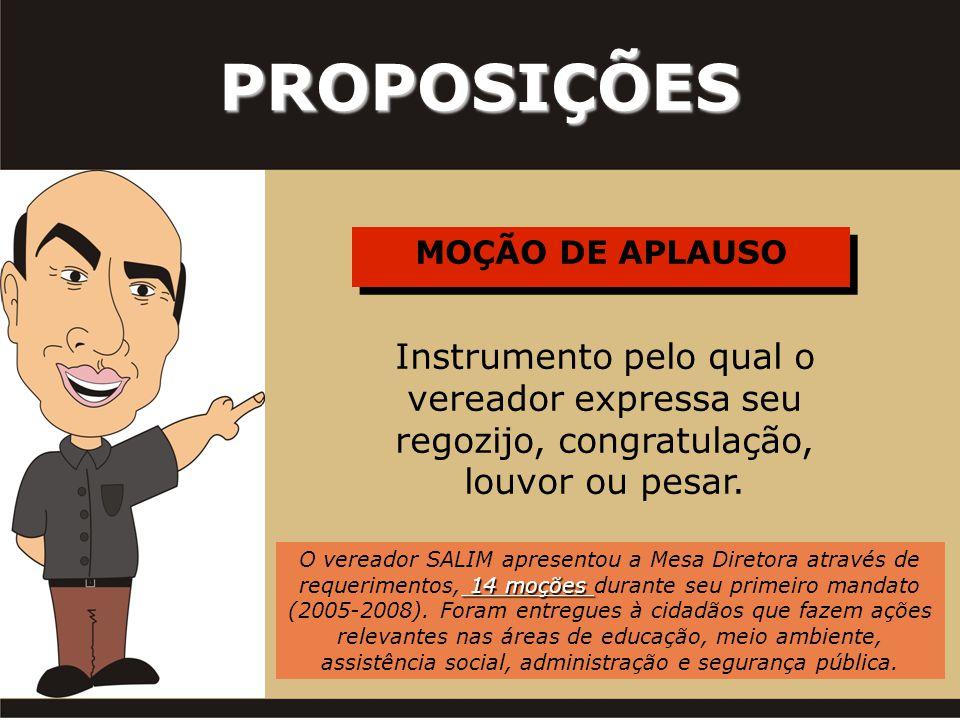 MOÇÃO DE APLAUSO PROPOSIÇÕES Instrumento pelo qual o vereador expressa seu regozijo, congratulação, louvor ou pesar. 14 moções O vereador SALIM aprese