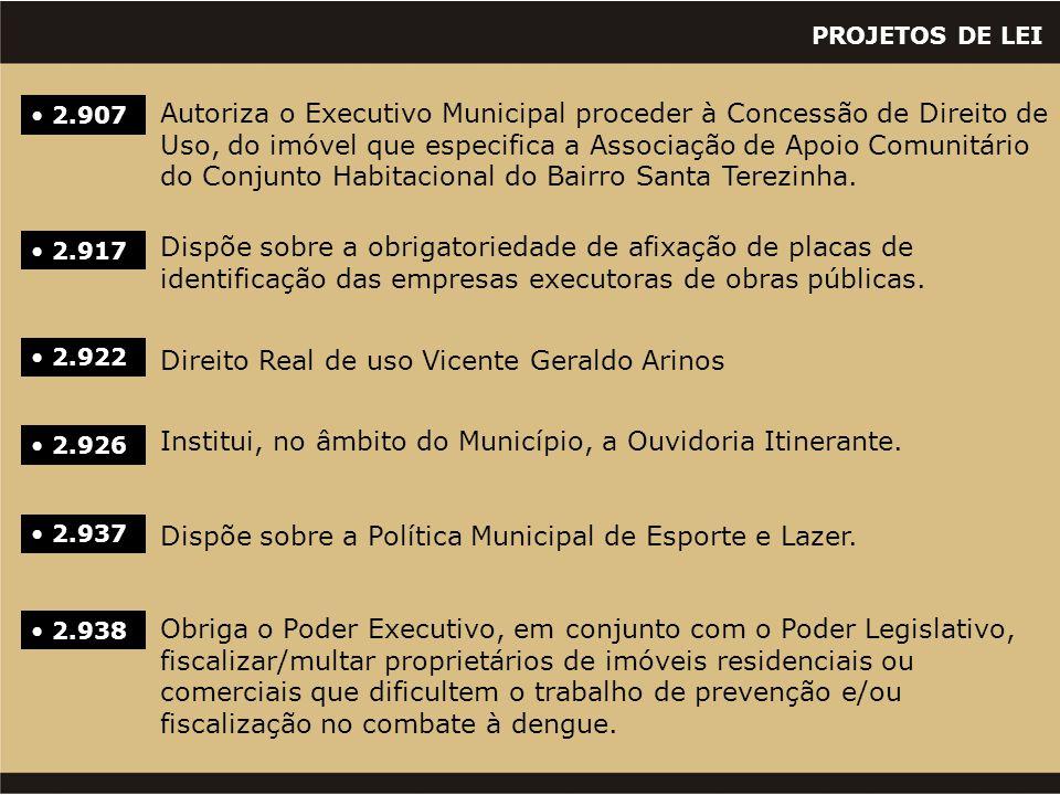 PROJETOS DE LEI • 2.907 Autoriza o Executivo Municipal proceder à Concessão de Direito de Uso, do imóvel que especifica a Associação de Apoio Comunitário do Conjunto Habitacional do Bairro Santa Terezinha.