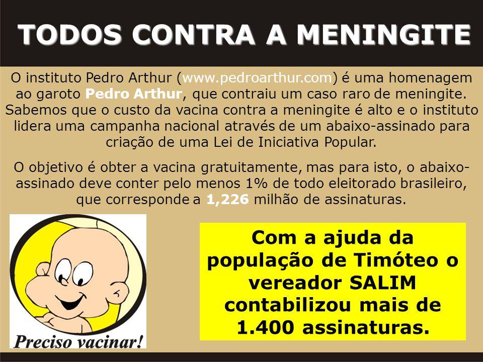 TODOS CONTRA A MENINGITE O instituto Pedro Arthur (www.pedroarthur.com) é uma homenagem ao garoto Pedro Arthur, que contraiu um caso raro de meningite.