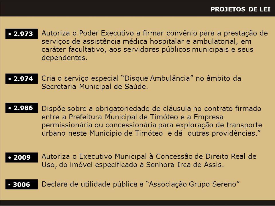 PROJETOS DE LEI • 2009 Autoriza o Executivo Municipal à Concessão de Direito Real de Uso, do imóvel especificado à Senhora Irca de Assis. • 2.973 Auto