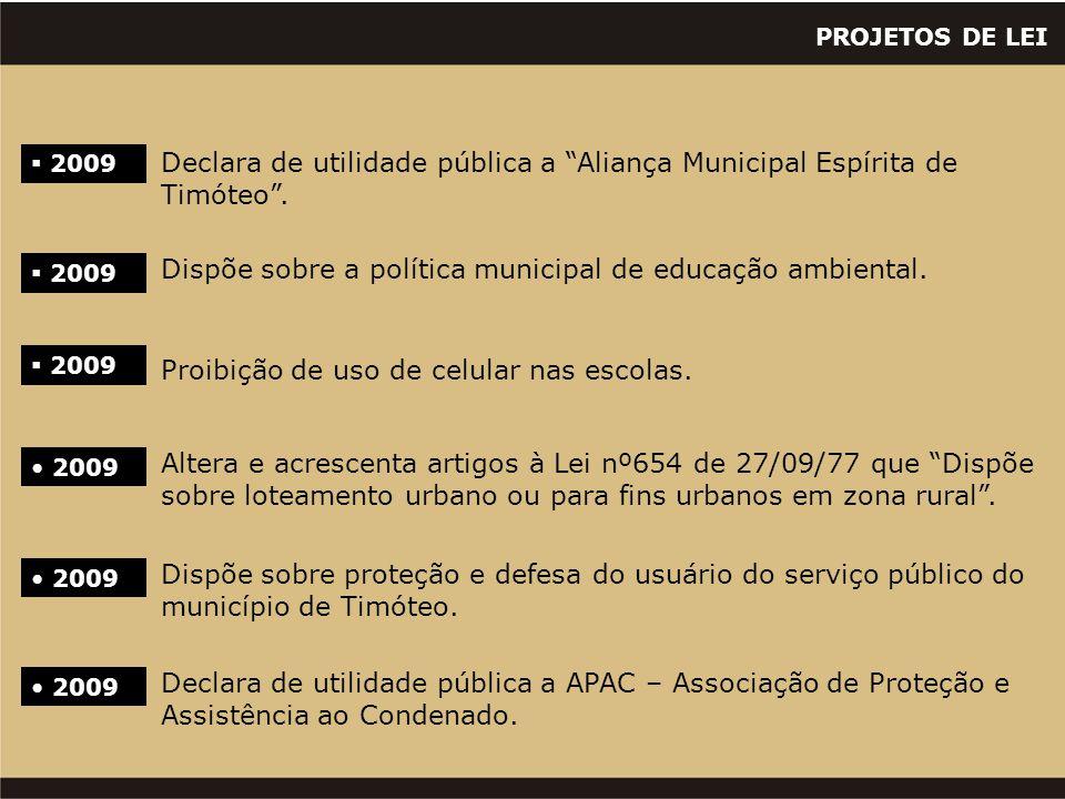 """PROJETOS DE LEI  2009 Declara de utilidade pública a """"Aliança Municipal Espírita de Timóteo"""".  2009 Dispõe sobre a política municipal de educação am"""