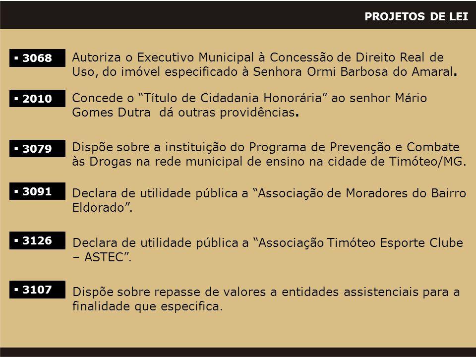 PROJETOS DE LEI  3068 Autoriza o Executivo Municipal à Concessão de Direito Real de Uso, do imóvel especificado à Senhora Ormi Barbosa do Amaral.  2