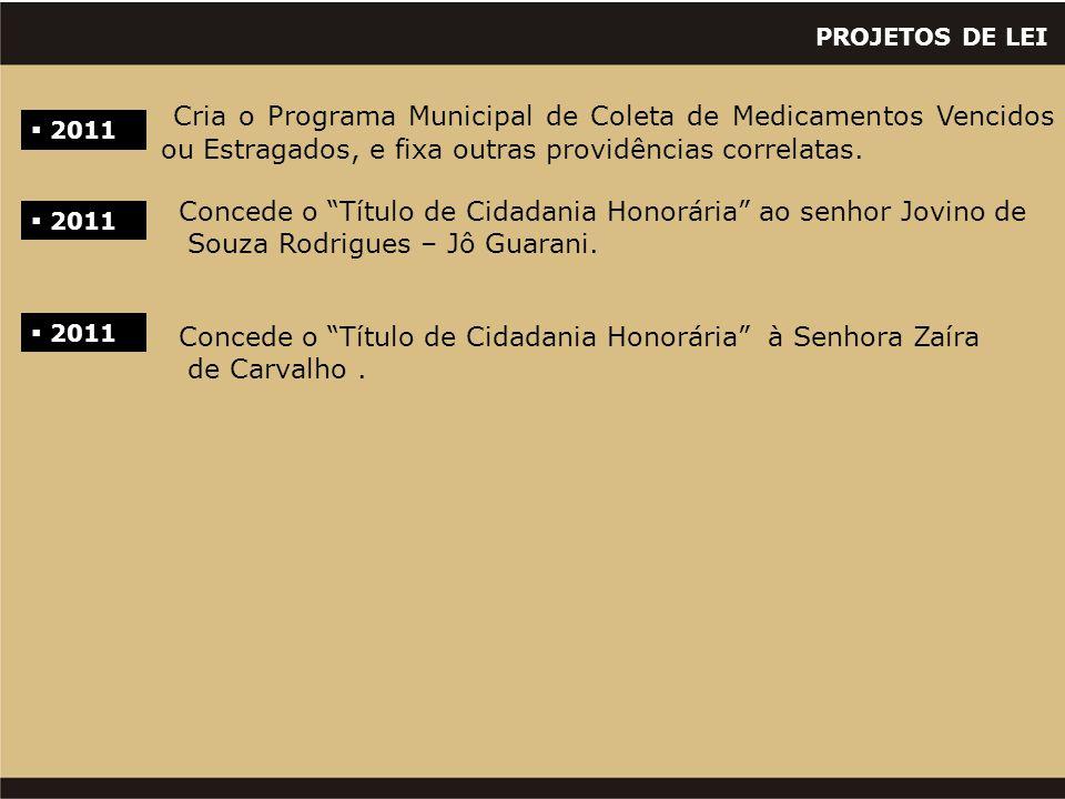 PROJETOS DE LEI  2011 Cria o Programa Municipal de Coleta de Medicamentos Vencidos ou Estragados, e fixa outras providências correlatas.  2011 Conce