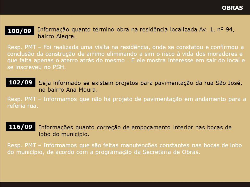 OBRAS 100/09 Informação quanto término obra na residência localizada Av. 1, nº 94, bairro Alegre. 102/09 Seja informado se existem projetos para pavim
