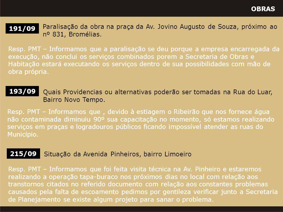 OBRAS 191/09 Paralisação da obra na praça da Av. Jovino Augusto de Souza, próximo ao nº 831, Bromélias. Resp. PMT – Informamos que a paralisação se de