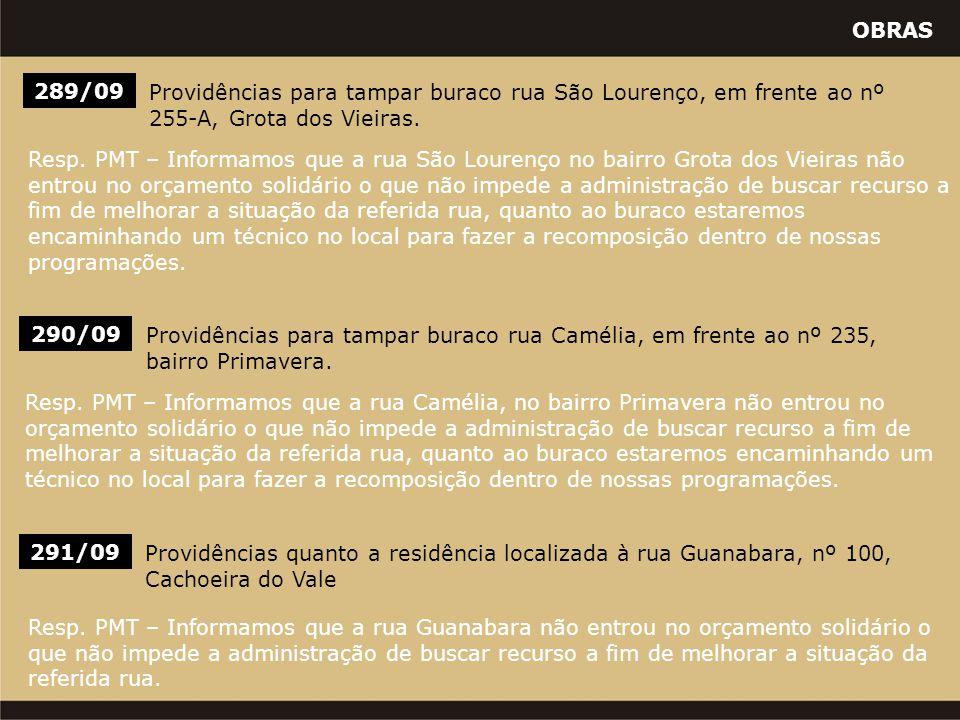 OBRAS 291/09 Providências quanto a residência localizada à rua Guanabara, nº 100, Cachoeira do Vale Resp. PMT – Informamos que a rua Guanabara não ent