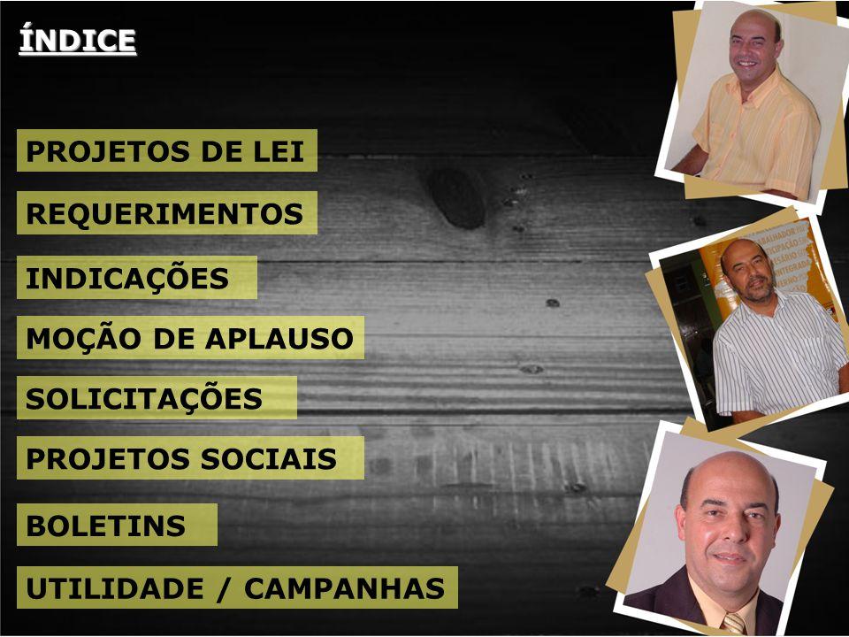 ÍNDICE PROJETOS DE LEI REQUERIMENTOS INDICAÇÕES MOÇÃO DE APLAUSO SOLICITAÇÕES PROJETOS SOCIAIS BOLETINS UTILIDADE / CAMPANHAS