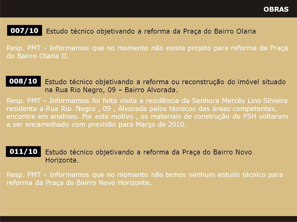 OBRAS 007/10 Estudo técnico objetivando a reforma da Praça do Bairro Olaria 011/10 Estudo técnico objetivando a reforma da Praça do Bairro Novo Horizonte.