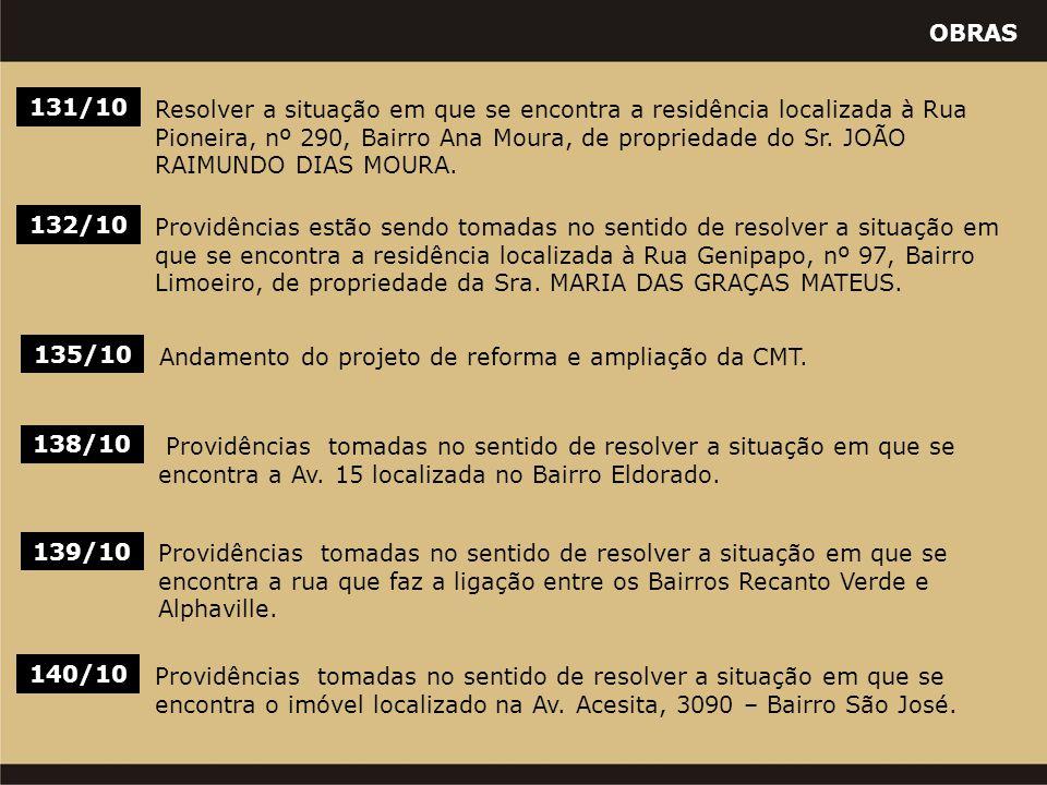 OBRAS 135/10 Andamento do projeto de reforma e ampliação da CMT. 131/10 Resolver a situação em que se encontra a residência localizada à Rua Pioneira,
