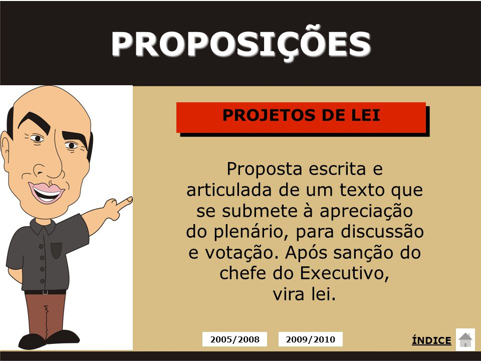 PROJETOS DE LEI PROPOSIÇÕES Proposta escrita e articulada de um texto que se submete à apreciação do plenário, para discussão e votação. Após sanção d