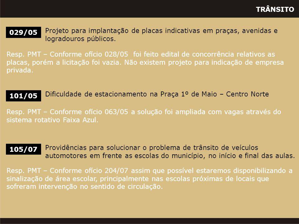 TRÂNSITO 105/07 Providências para solucionar o problema de trânsito de veículos automotores em frente as escolas do município, no início e final das a