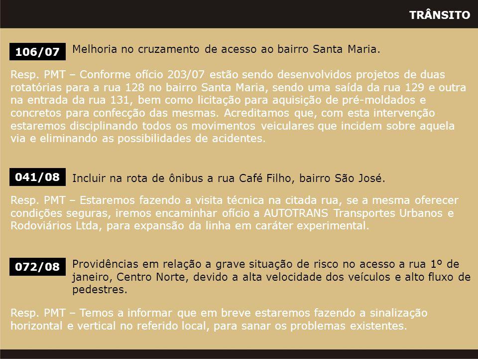 TRÂNSITO 041/08 Incluir na rota de ônibus a rua Café Filho, bairro São José. Resp. PMT – Estaremos fazendo a visita técnica na citada rua, se a mesma