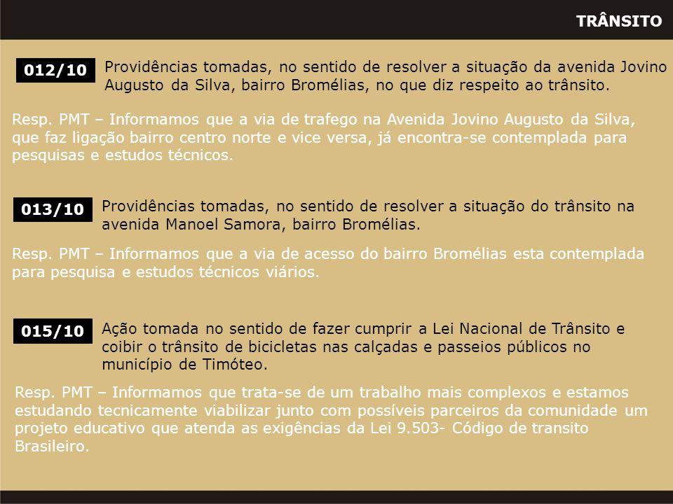 TRÂNSITO 013/10 Providências tomadas, no sentido de resolver a situação do trânsito na avenida Manoel Samora, bairro Bromélias. 012/10 Providências to