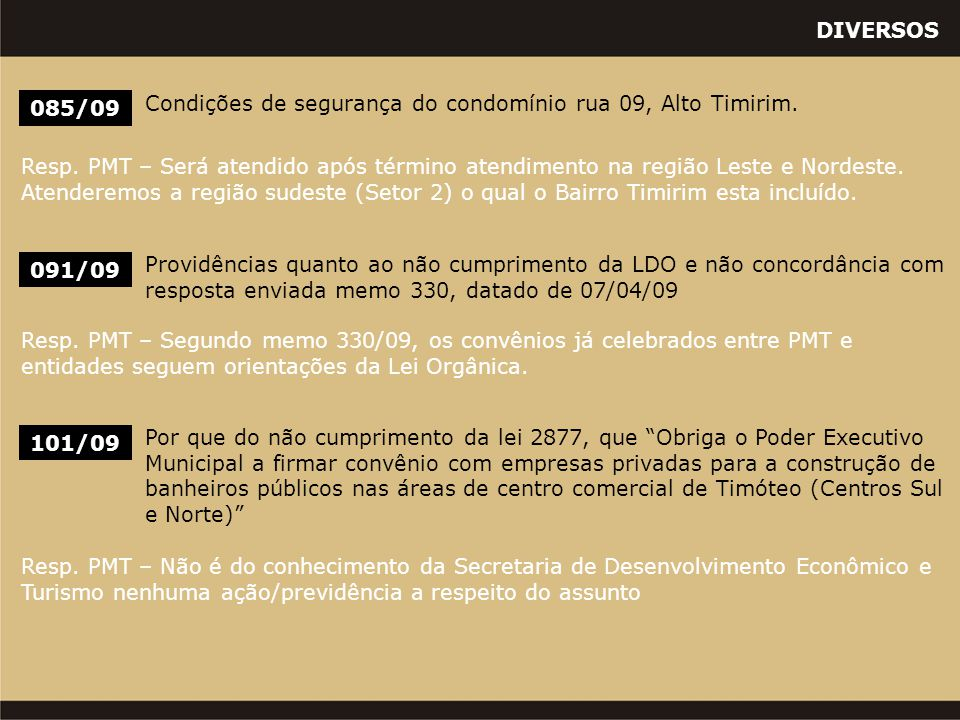 DIVERSOS 091/09 Providências quanto ao não cumprimento da LDO e não concordância com resposta enviada memo 330, datado de 07/04/09 085/09 Condições de segurança do condomínio rua 09, Alto Timirim.