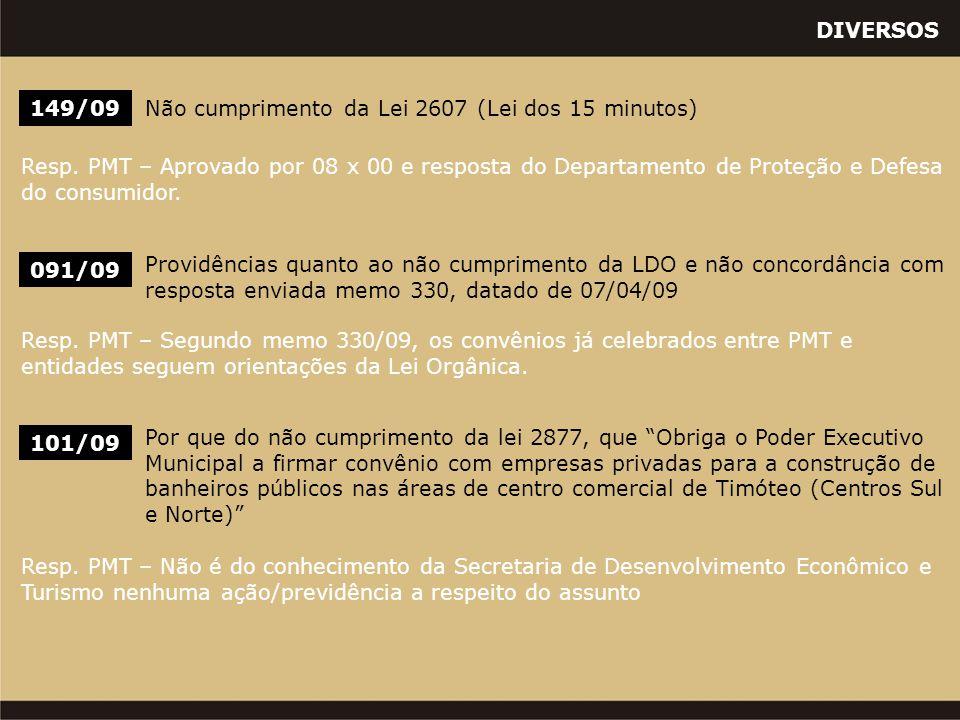 DIVERSOS 091/09 Providências quanto ao não cumprimento da LDO e não concordância com resposta enviada memo 330, datado de 07/04/09 149/09Não cumprimento da Lei 2607 (Lei dos 15 minutos) Resp.