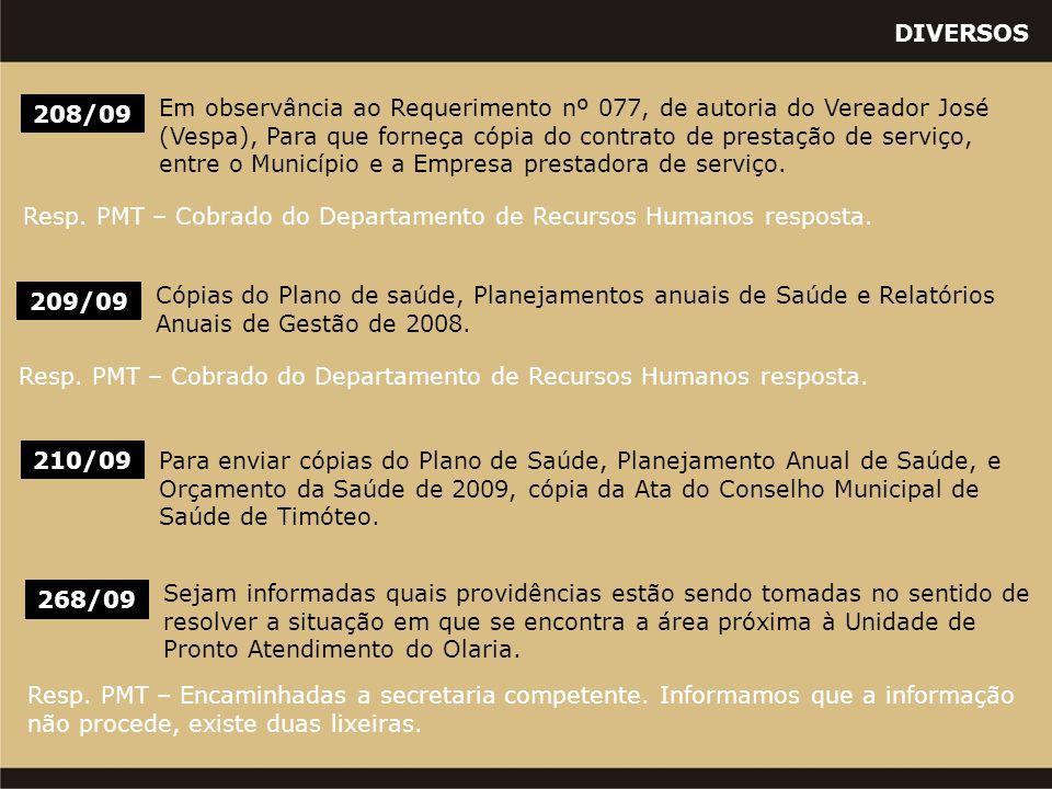 DIVERSOS 208/09 Em observância ao Requerimento nº 077, de autoria do Vereador José (Vespa), Para que forneça cópia do contrato de prestação de serviço, entre o Município e a Empresa prestadora de serviço.