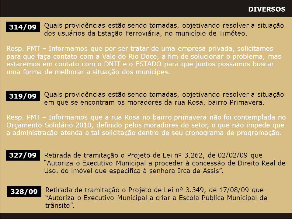 DIVERSOS 319/09 Quais providências estão sendo tomadas, objetivando resolver a situação em que se encontram os moradores da rua Rosa, bairro Primavera