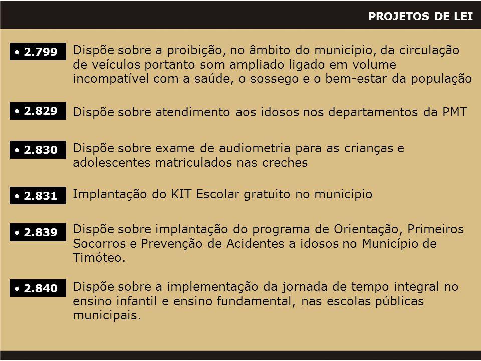 PROJETOS DE LEI • 2.829 Dispõe sobre atendimento aos idosos nos departamentos da PMT • 2.830 Dispõe sobre exame de audiometria para as crianças e adol